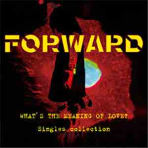 Forward  - What's The Meaning Of Love? Singles Collection download